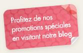 Profitez de nos promotions sp�ciales en visitant notre blog